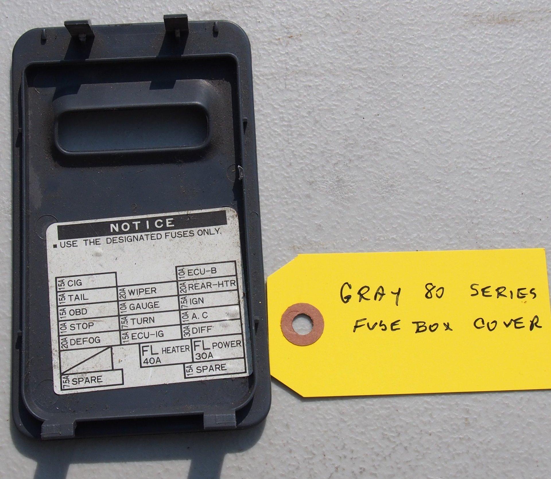 Gray 80 series fuse box cover.